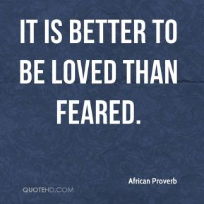 It is better to be loved than feared.