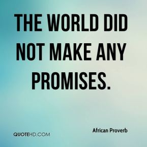 The world did not make any promises.