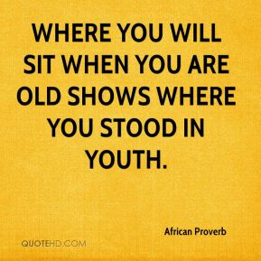 Where you will sit when you are old shows where you stood in youth.