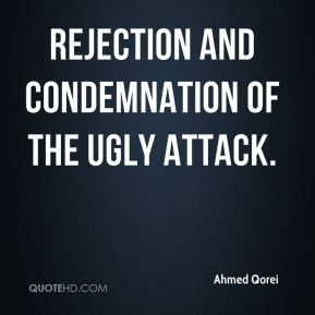 Ahmed Qorei - rejection and condemnation of the ugly attack.