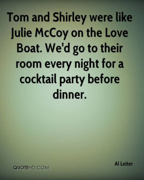 Al Leiter - Tom and Shirley were like Julie McCoy on the Love Boat. We'd go to their room every night for a cocktail party before dinner.
