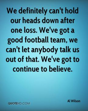 Al Wilson - We definitely can't hold our heads down after one loss.