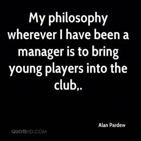 My philosophy wherever I have been a manager is to bring young players into the club.