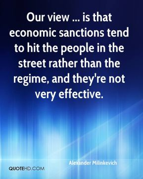 Alexander Milinkevich - Our view ... is that economic sanctions tend to hit the people in the street rather than the regime, and they're not very effective.