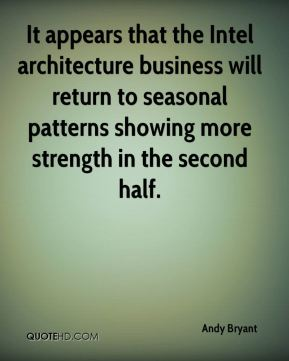 Andy Bryant - It appears that the Intel architecture business will return to seasonal patterns showing more strength in the second half.