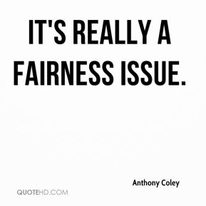 Anthony Coley - It's really a fairness issue.