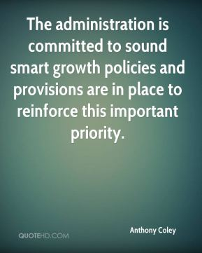 Anthony Coley - The administration is committed to sound smart growth policies and provisions are in place to reinforce this important priority.