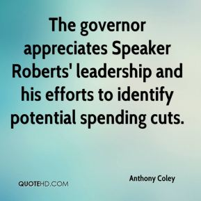 Anthony Coley - The governor appreciates Speaker Roberts' leadership and his efforts to identify potential spending cuts.