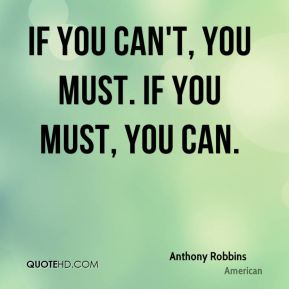 If you can't, you must. If you must, you can.