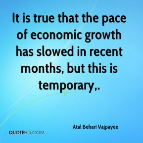 It is true that the pace of economic growth has slowed in recent months, but this is temporary.
