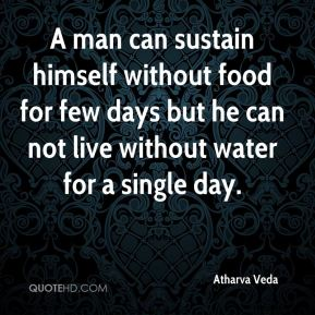 A man can sustain himself without food for few days but he can not live without water for a single day.