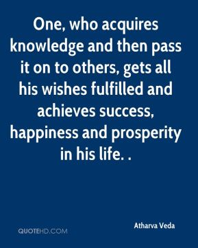 One, who acquires knowledge and then pass it on to others, gets all his wishes fulfilled and achieves success, happiness and prosperity in his life. .