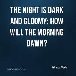 The night is dark and gloomy; how will the morning dawn?
