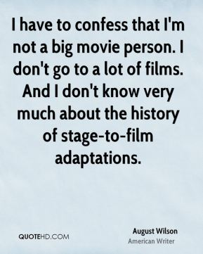 I have to confess that I'm not a big movie person. I don't go to a lot of films. And I don't know very much about the history of stage-to-film adaptations.