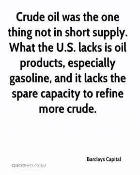 Crude oil was the one thing not in short supply. What the U.S. lacks is oil products, especially gasoline, and it lacks the spare capacity to refine more crude.