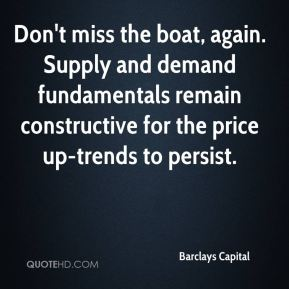 Don't miss the boat, again. Supply and demand fundamentals remain constructive for the price up-trends to persist.