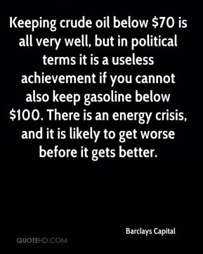 Keeping crude oil below $70 is all very well, but in political terms it is a useless achievement if you cannot also keep gasoline below $100. There is an energy crisis, and it is likely to get worse before it gets better.