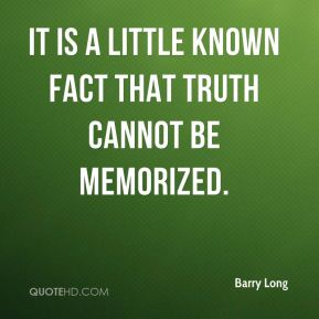 It is a little known fact that truth cannot be memorized.