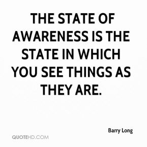 THE STATE OF AWARENESS is the state in which you see things as they are.