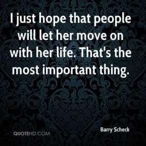 Barry Scheck - I just hope that people will let her move on with her life. That's the most important thing.