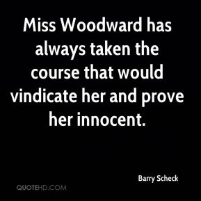 Miss Woodward has always taken the course that would vindicate her and prove her innocent.