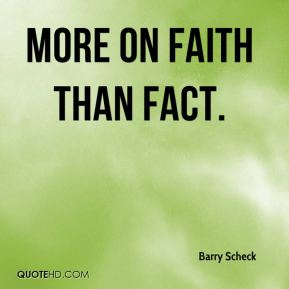 more on faith than fact.