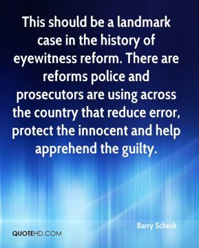 This should be a landmark case in the history of eyewitness reform. There are reforms police and prosecutors are using across the country that reduce error, protect the innocent and help apprehend the guilty.