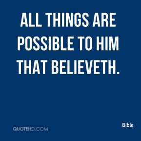 All things are possible to him that believeth.