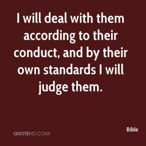 Bible - I will deal with them according to their conduct, and by their own standards I will judge them.