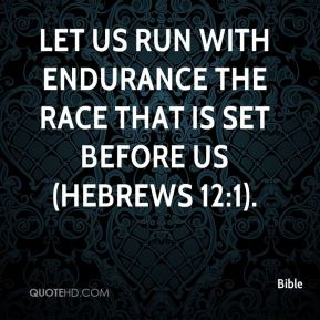 Let us run with endurance the race that is set before us (Hebrews 12:1).