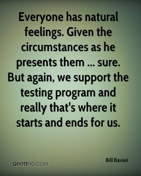 Everyone has natural feelings. Given the circumstances as he presents them ... sure. But again, we support the testing program and really that's where it starts and ends for us.