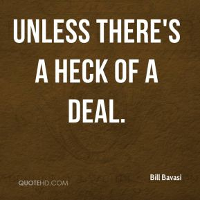unless there's a heck of a deal.