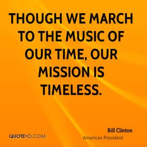 Though we march to the music of our time, our mission is timeless.