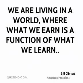 We are living in a world, where what we earn is a function of what we learn..