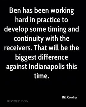 Ben has been working hard in practice to develop some timing and continuity with the receivers. That will be the biggest difference against Indianapolis this time.