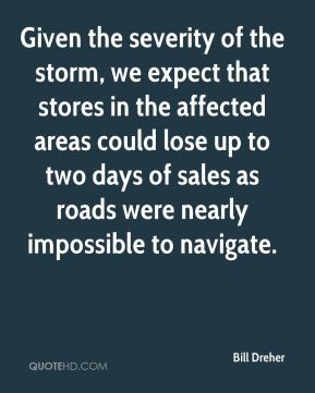 Given the severity of the storm, we expect that stores in the affected areas could lose up to two days of sales as roads were nearly impossible to navigate.