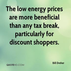 Bill Dreher - The low energy prices are more beneficial than any tax break, particularly for discount shoppers.