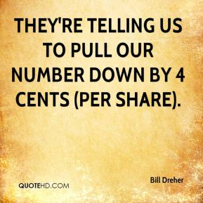 They're telling us to pull our number down by 4 cents (per share).