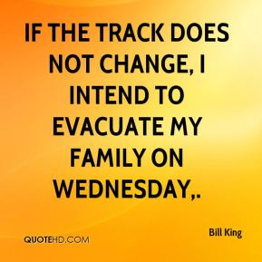 If the track does not change, I intend to evacuate my family on Wednesday.