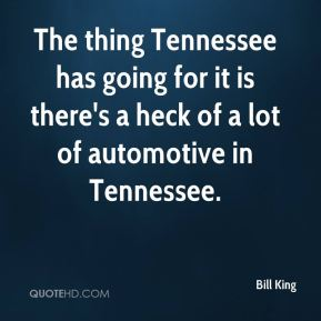 The thing Tennessee has going for it is there's a heck of a lot of automotive in Tennessee.