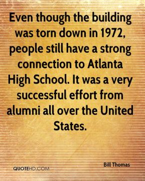 Bill Thomas - Even though the building was torn down in 1972, people still have a strong connection to Atlanta High School. It was a very successful effort from alumni all over the United States.