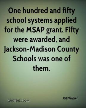 Bill Walker - One hundred and fifty school systems applied for the MSAP grant. Fifty were awarded, and Jackson-Madison County Schools was one of them.