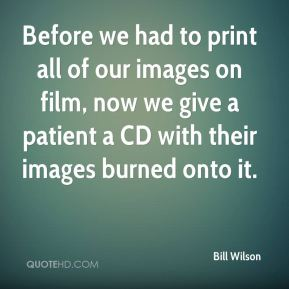 Before we had to print all of our images on film, now we give a patient a CD with their images burned onto it.