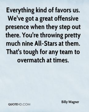 Everything kind of favors us. We've got a great offensive presence when they step out there. You're throwing pretty much nine All-Stars at them. That's tough for any team to overmatch at times.