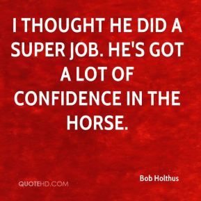 I thought he did a super job. He's got a lot of confidence in the horse.