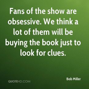 Bob Miller - Fans of the show are obsessive. We think a lot of them will be buying the book just to look for clues.