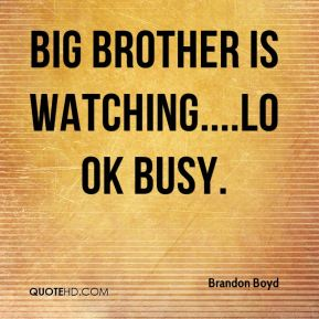 Big Brother is watching....look busy.