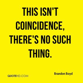 Brandon Boyd - This isn't coincidence, there's no such thing.