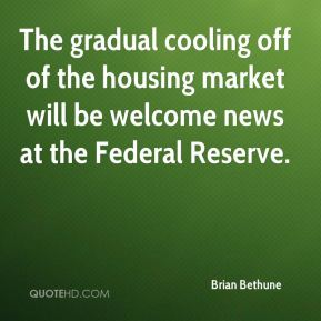 Brian Bethune - The gradual cooling off of the housing market will be welcome news at the Federal Reserve.
