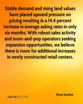 Brian Gordon - Stable demand and rising land values have placed upward pressure on pricing resulting in a 14.4 percent increase in average asking rates in only six months. With robust sales activity and mom-and-pop operators seeking expansion opportunities, we believe there is room for additional increases in newly constructed retail centers.